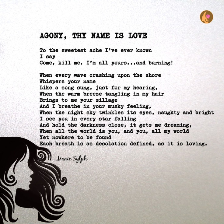 Poem AGONY, THY NAME IS LOVE by Mona Soorma aka Manic Sylph