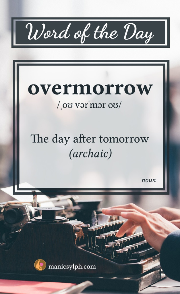 WORD OF THE DAY ~ Overmorrow