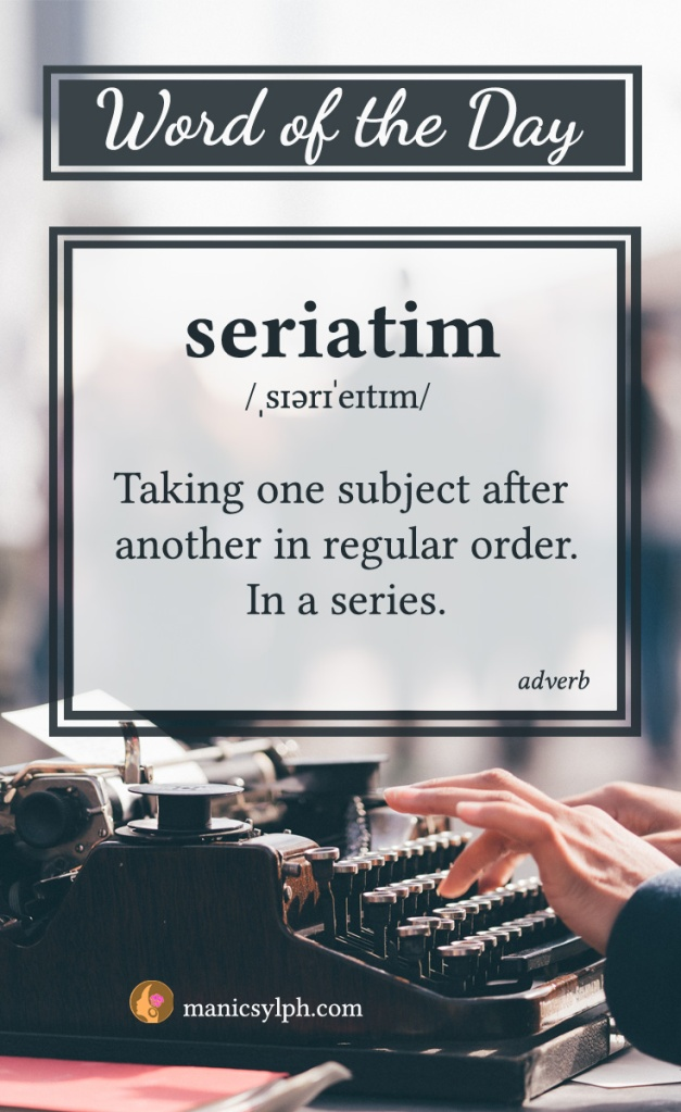 WORD OF THE DAY ~ Seriatim