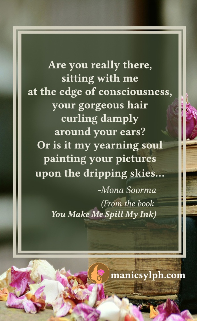 "Quote from the book ""You Make Me Spill My Ink"" my Mona Soorma"