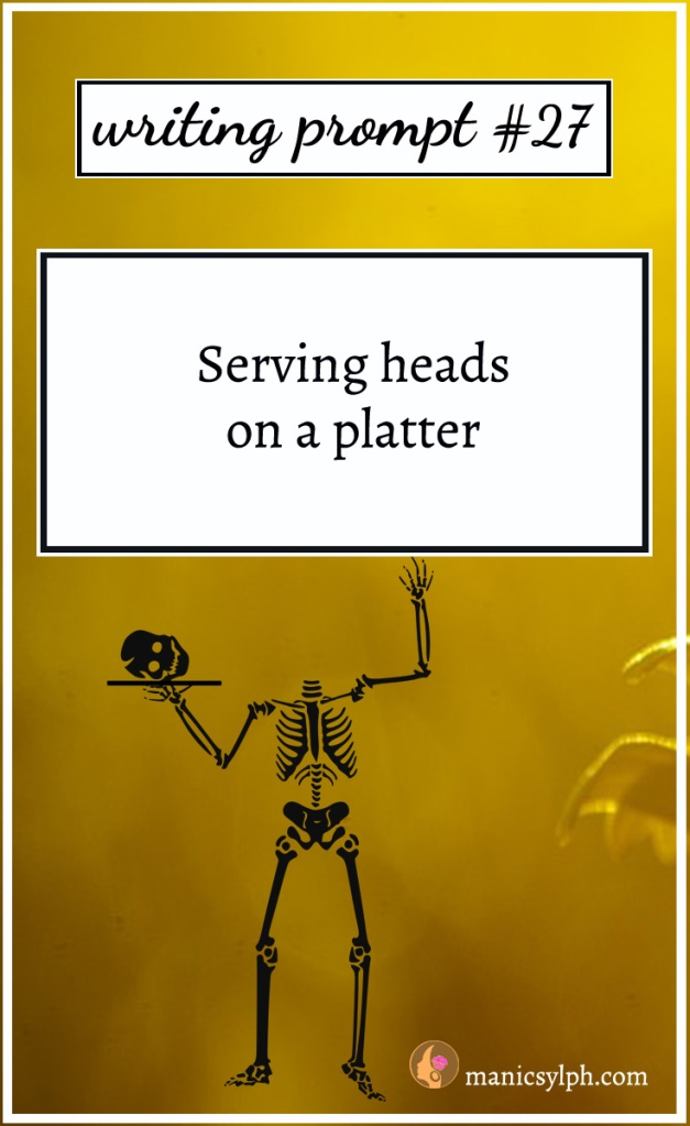 Skeleton with his severed head on a platter and writing prompt 27 written on it