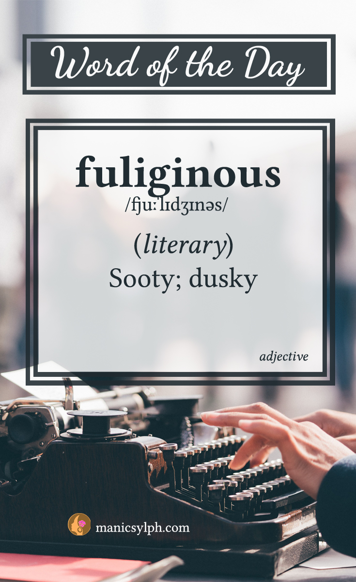 WORD OF THE DAY ~ Fuliginous