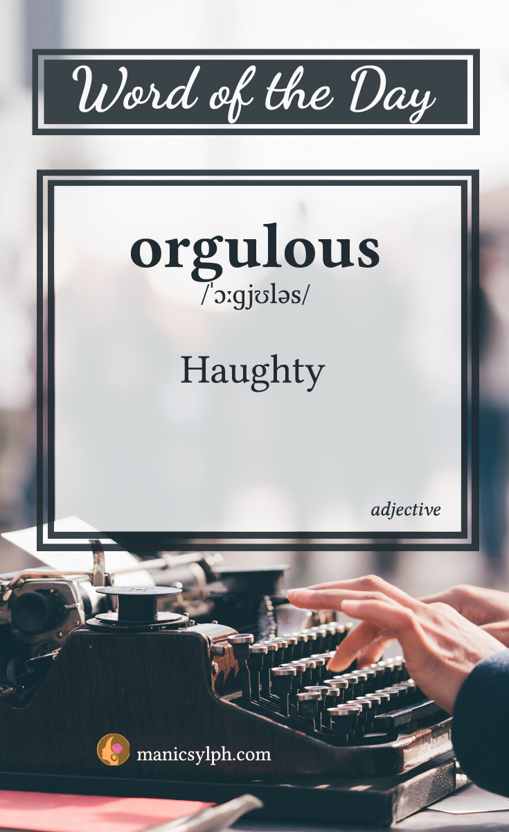 WORD OF THE DAY ~ Orgulous