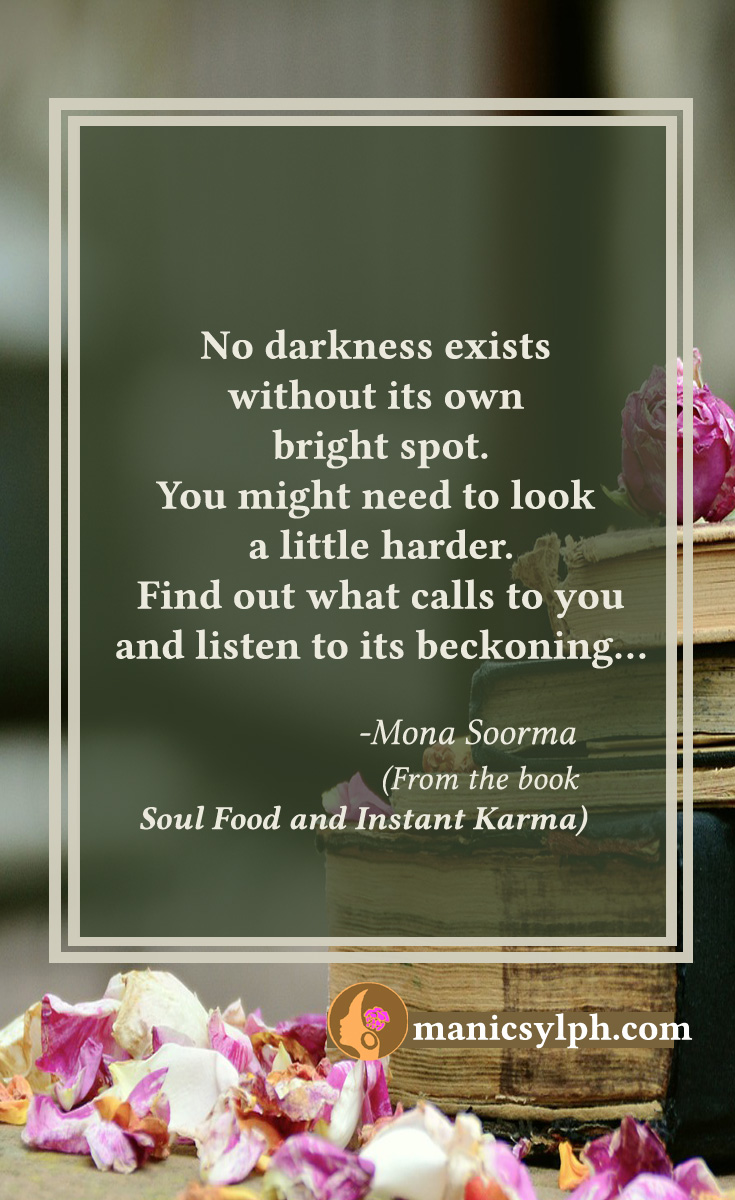 The Bright Spot- Quote from the book SOUL FOOD AND INSTANT KARMA by Mona Soorma