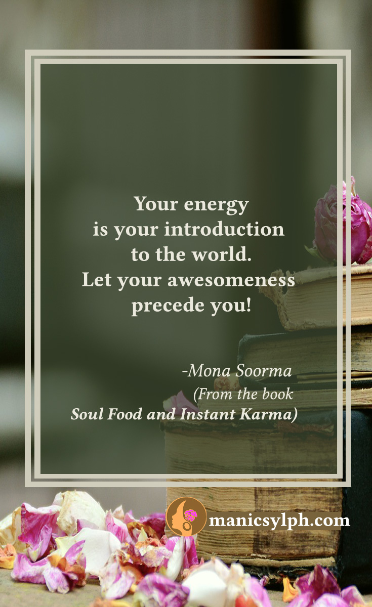 Your Introduction- Quote from the book SOUL FOOD AND INSTANT KARMA by Mona Soorma