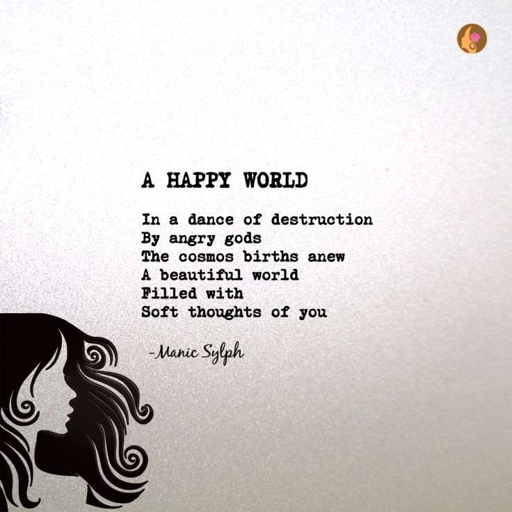 Poem A HAPPY WORLD by Mona Soorma aka Manic Sylph
