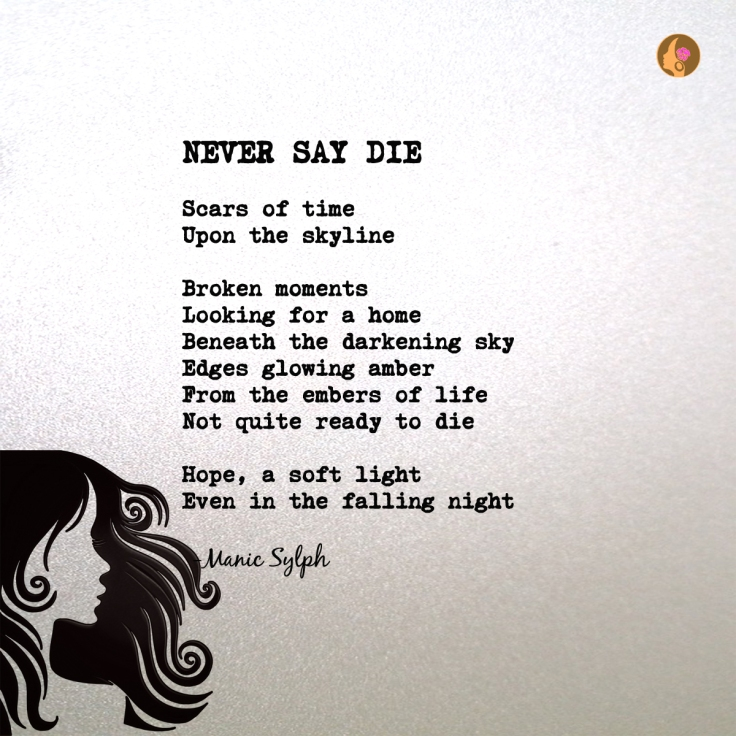 Poem NEVER SAY DIE by Mona Soorma aka Manic Sylph