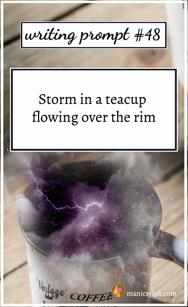 Storm in a teacup and writing prompt 48 written on it