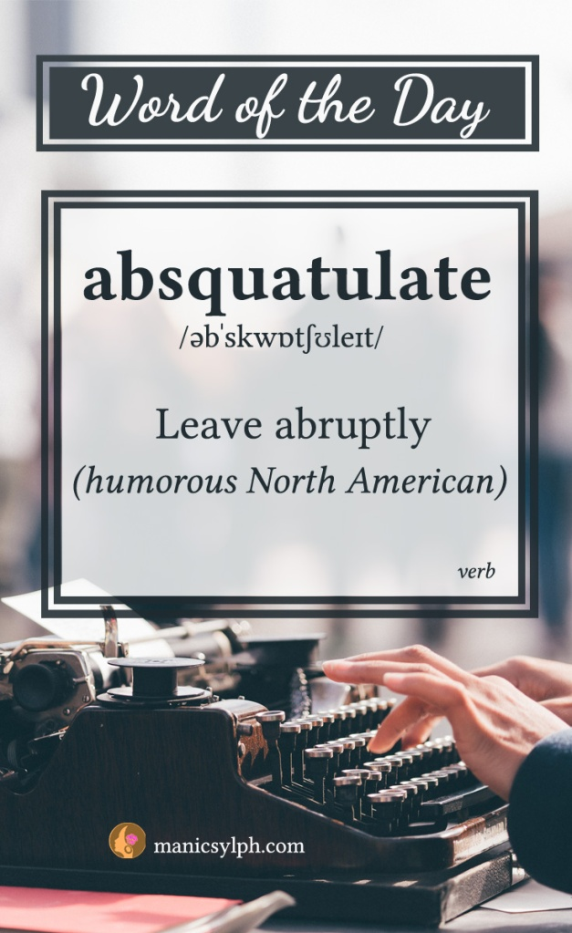 WORD OF THE DAY ~ absquatulate