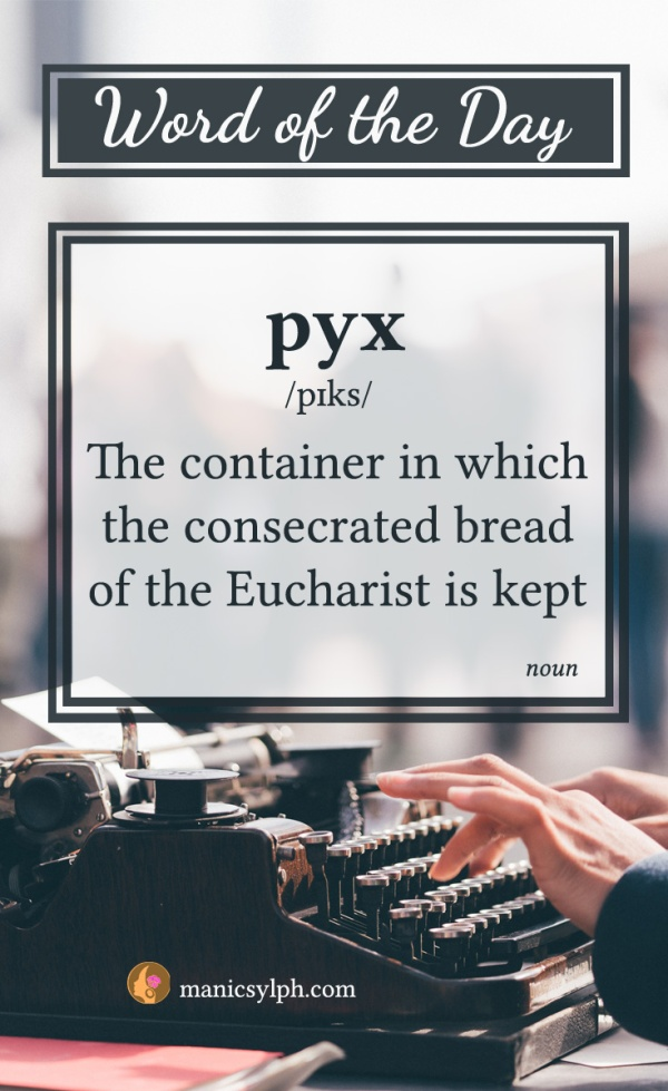 WORD OF THE DAY ~ pyx
