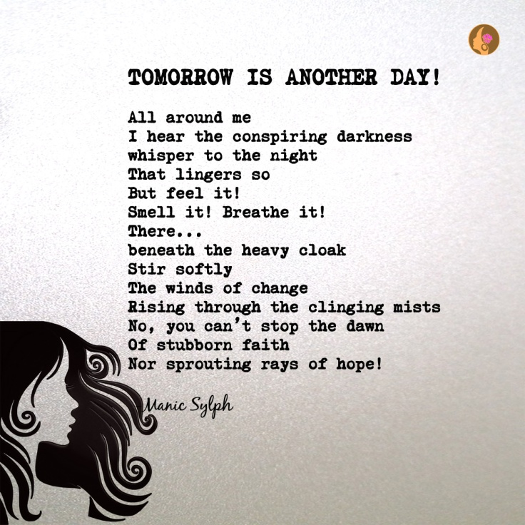 The poem TOMORROW IS ANOTHER DAY! by Mona Soorma aka Manic Sylph