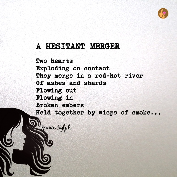 The poem A HESITANT MERGER by Mona Soorma aka Manic Sylph