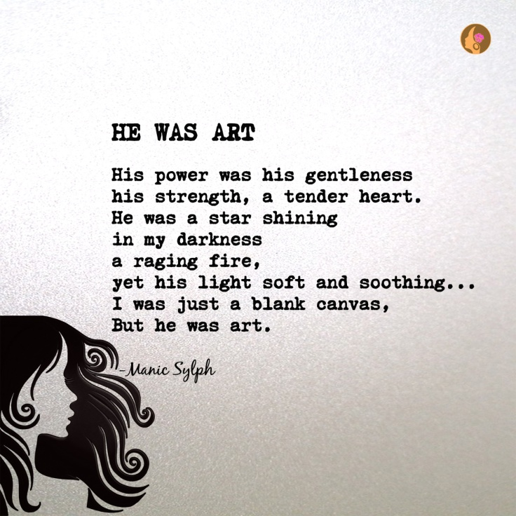The poem HE WAS ART by Mona Soorma aka Manic Sylph