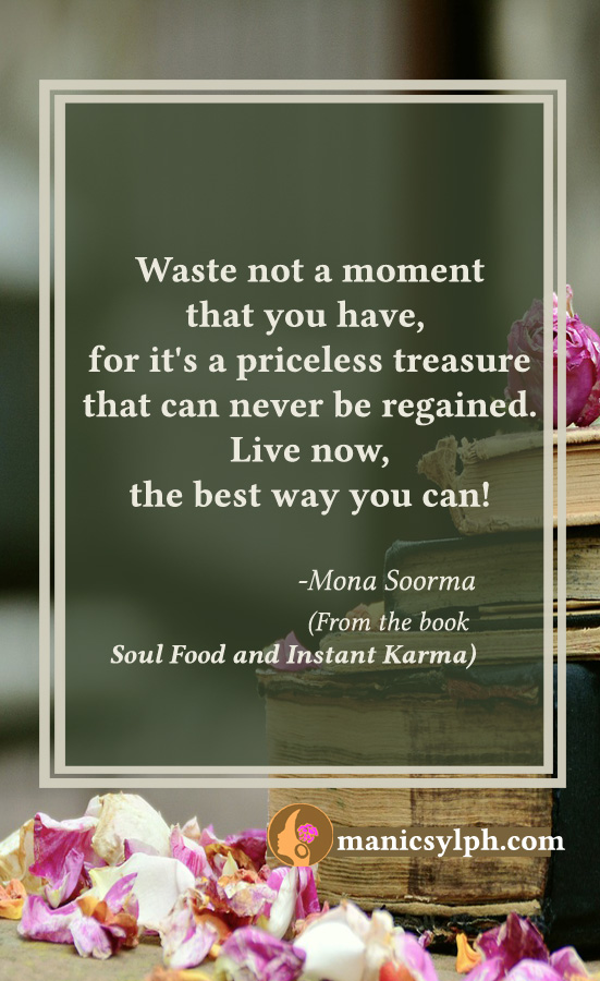 Live Now!- Quote from the book SOUL FOOD AND INSTANT KARMA by Mona Soorma