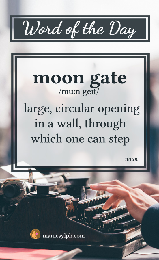 WORD OF THE DAY ~ Moon gate