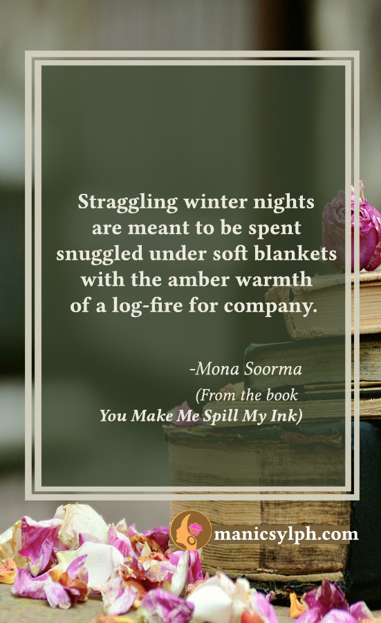 Winter Nights- Quote from the book YOU MAKE ME SPILL MY INK by Mona Soorma