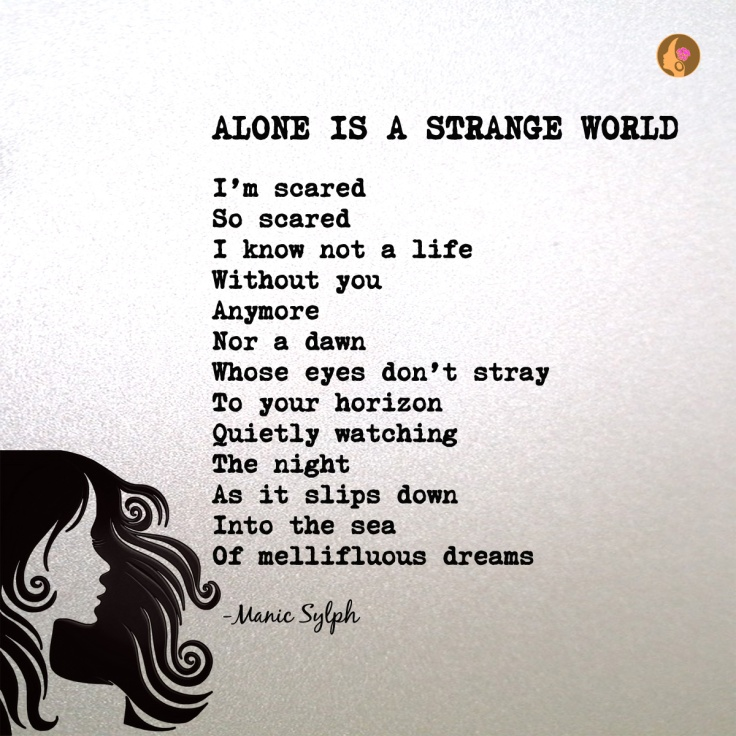 The poem ALONE IS A STRANGE WORLD by Mona Soorma aka Manic Sylph