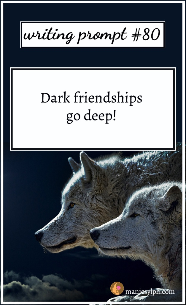 "Two wolves staring out into the night; writing prompt 80 ""Dark friendships go deep"" written on it."