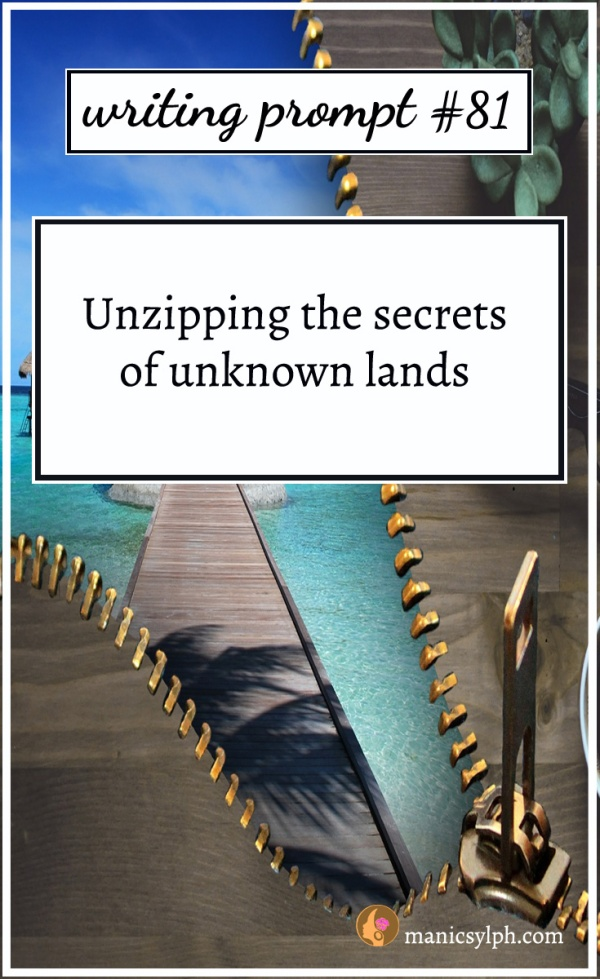 "A new world showing out of a half open zipper; writing prompt 81 ""Unzipping the secrets of unknown lands"" written on it."