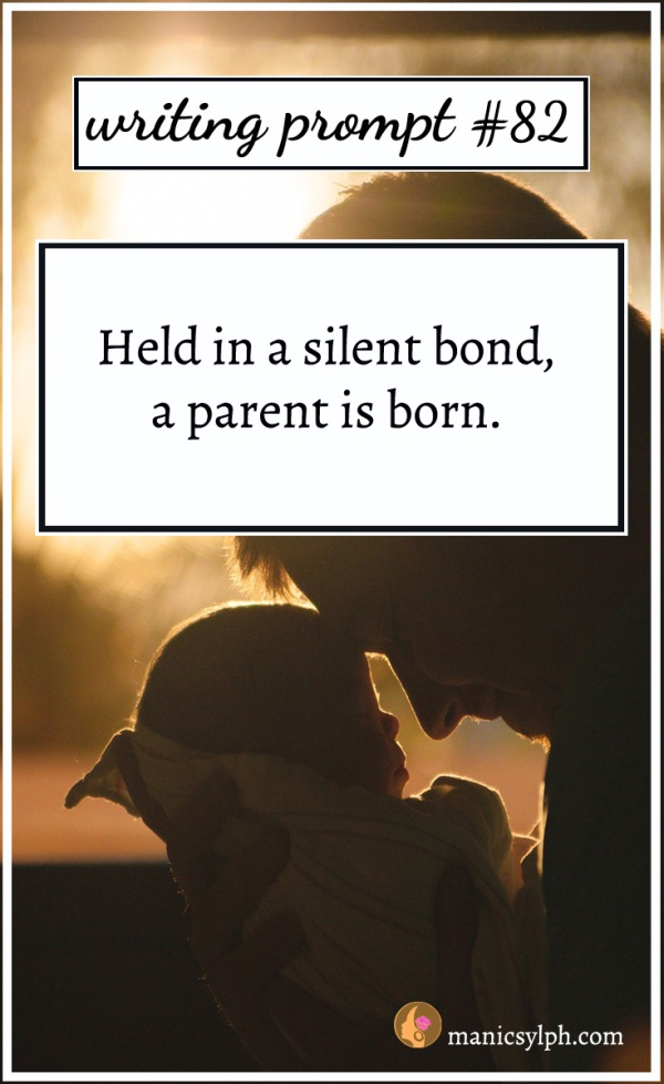 "A man holding a tiny baby; writing prompt 82 ""Held in a silent bond, a parent is born"" written on it."
