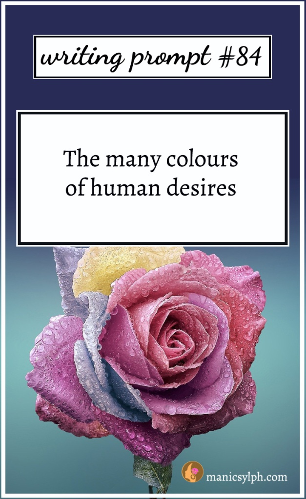 """A multi coloured rose; writing prompt 84 """"The many colours of human desires"""" written on it."""