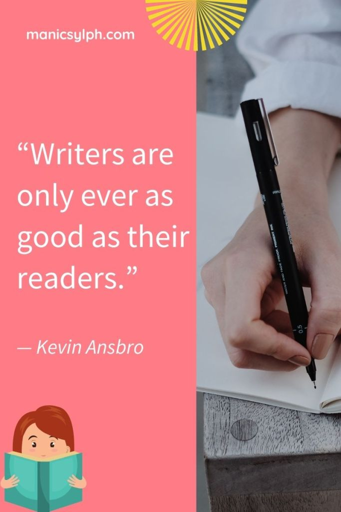 The writer writing in a notebook and the words writers are only ever as good as their readers written on it.