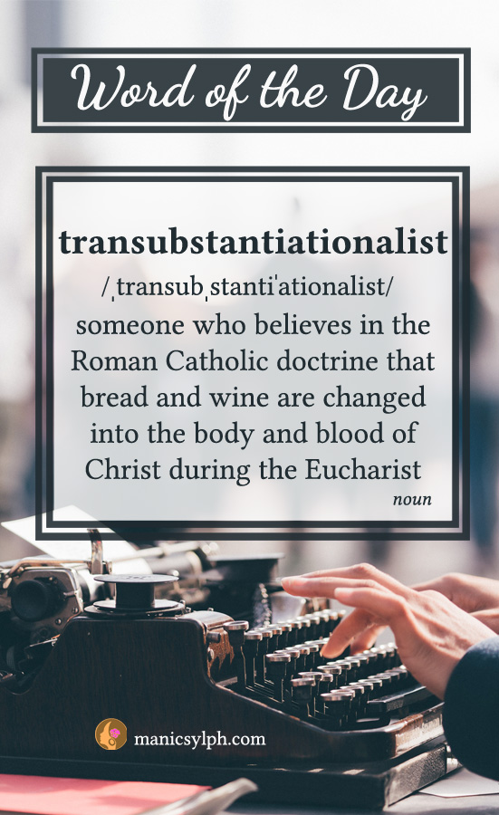 WORD OF THE DAY ~ Transubstantiationalist