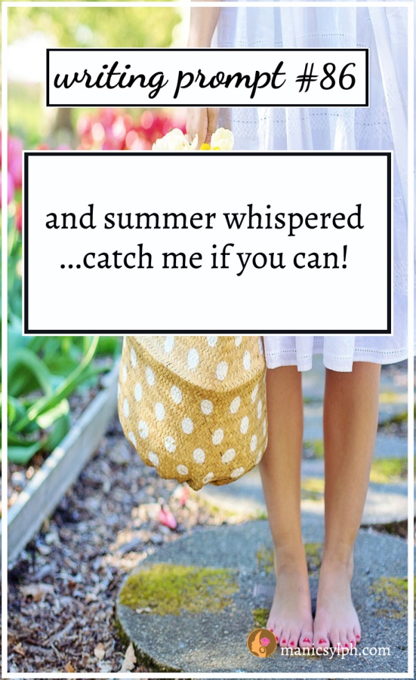 Writing Prompt #86 And summer whispered... catch me if you can!