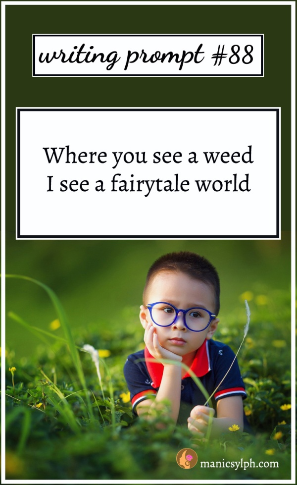 Writing Prompt #88 Where you see a weed, I see a fairytale world