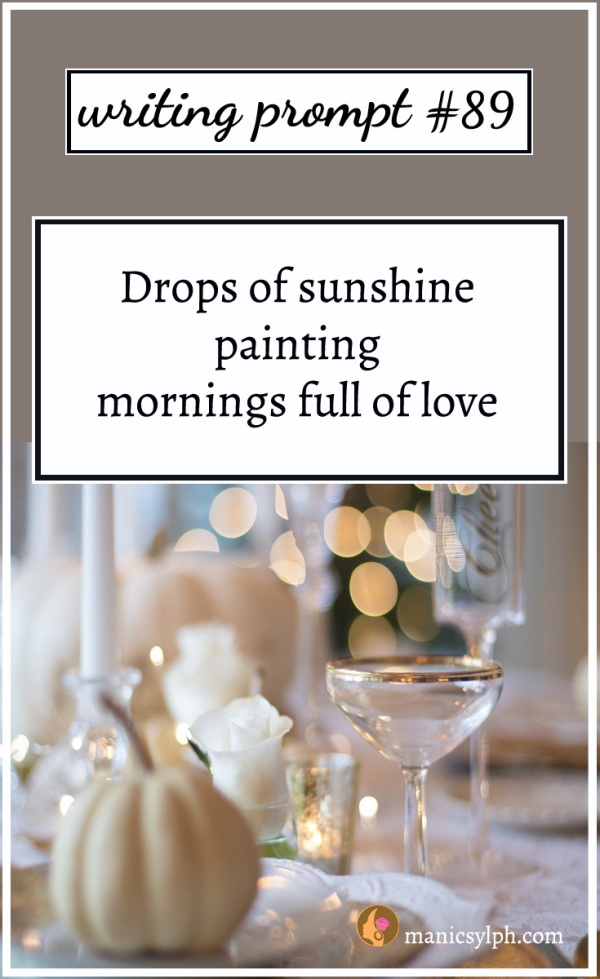 Writing Prompt #89 Drops of sunshine painting mornings full of love