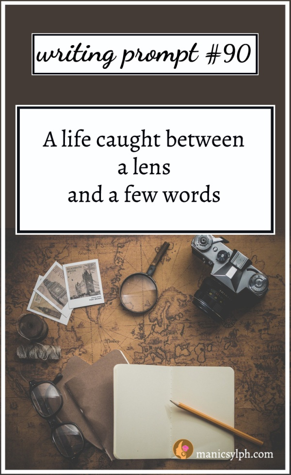 Writing Prompt #90 A life caught between a lens and a few words