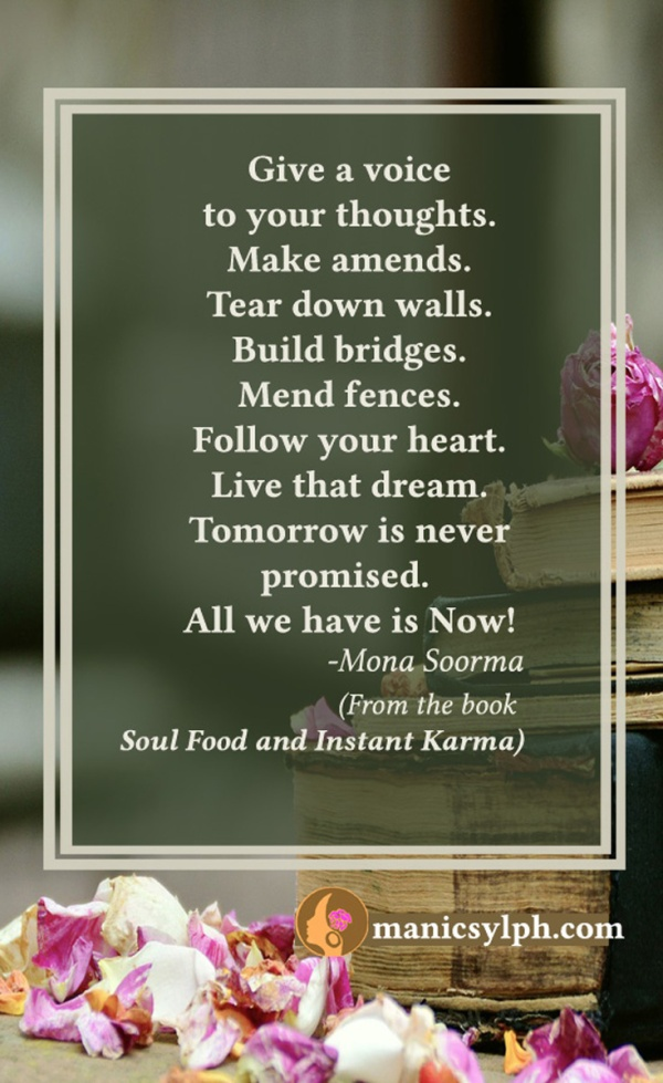 Do it now!- Quote from the book SOUL FOOD AND INSTANT KARMA by Mona Soorma