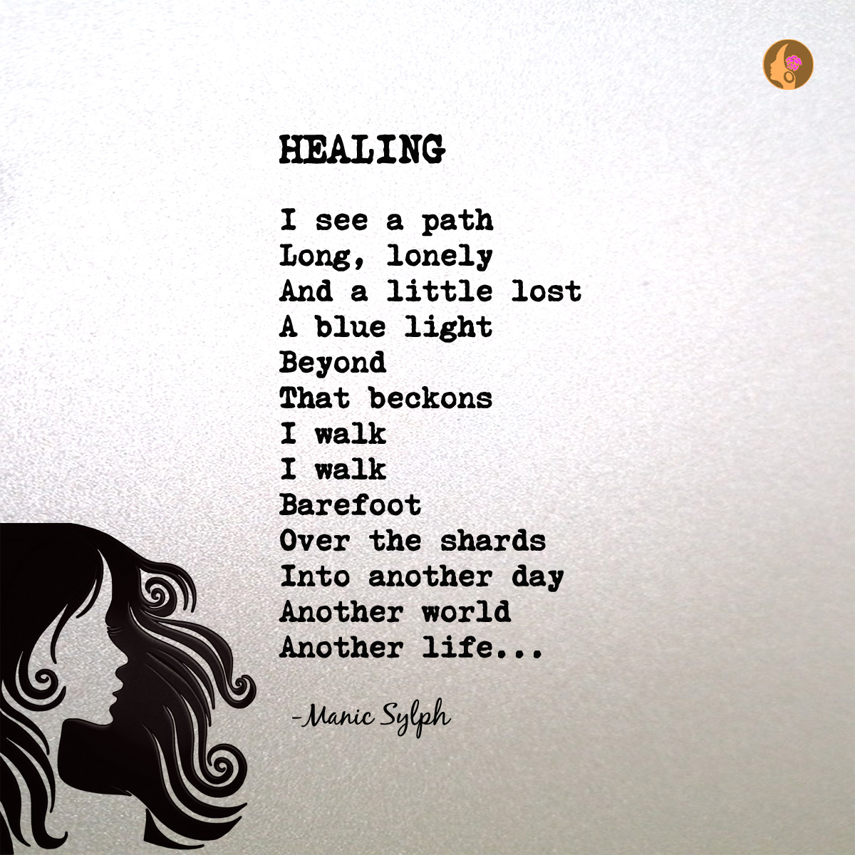 The poem HEALING by Mona Soorma aka Manic Sylph