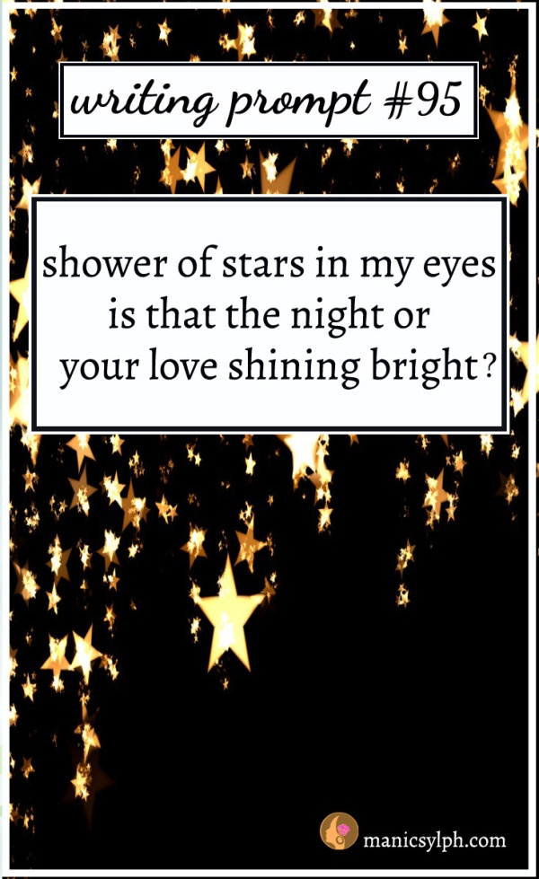Writing Prompt #95 shower of stars in my eyes- is that the night or your love shining bright?