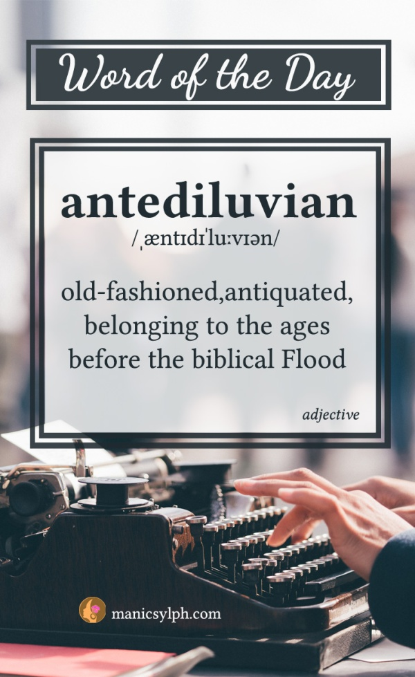 WORD OF THE DAY ~ Antediluvian