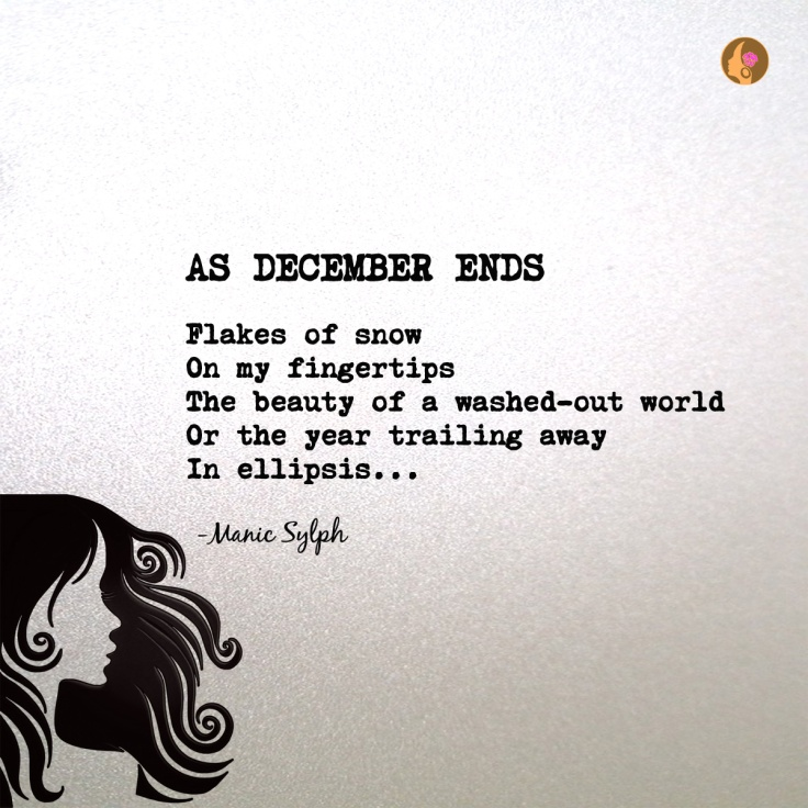 The poem AS DECEMBER ENDS by Mona Soorma aka Manic Sylp
