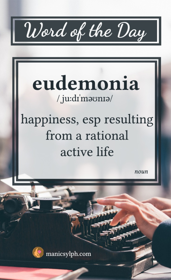 WORD OF THE DAY ~ Eudemonia
