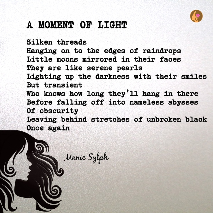 The poem A MOMENT OF LIGHT by Mona Soorma aka Manic Sylph