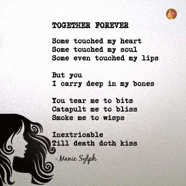 The poem TOGETHER FOREVER by Mona Soorma aka Manic Sylph